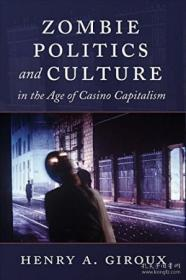 Zombie Politics And Culture In The Age Of Casino Capitalism-赌场资本主义时代的僵尸政治与文化