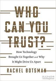 Who Can You Trust?:How Technology Brought Us Together and Why It Might Drive Us Apart
