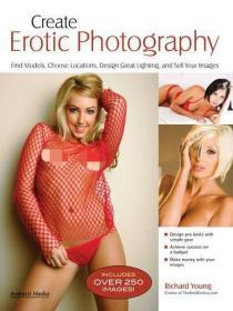 Create Erotic Photography: Find Models, Choose Locations, Design Great Lighting, and Sell Your Images