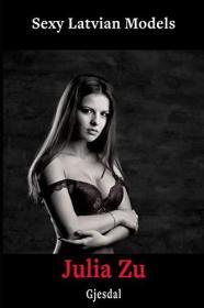 Sexy Latvian Models: Julia Zu: Uncensored erotic photos