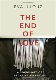 The End Of Love: A Sociology Of N egative Relations