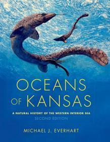 Oceans of Kansas, Second Edition: A Natural History of the Western Interior Sea 堪萨斯海洋,第二版:西部内海的自然历史