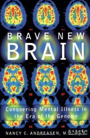 Brave New Brain: Conquering Mental Illness in the Era of the Genome-勇敢的新大脑:在基因组时代战胜精神疾病