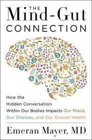 The Mind-Gut Connection: How the Hidden Conversation Within Our Bodies Impacts Our Mood, Our Choices, and Our Overall Health-心肠联系:隐藏在我们身体里的对话如何影响我们的情绪,我们的身体。。。