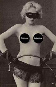 Private Collection: A History of Erotic Photography 1850 -1940