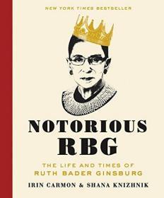 Notorious RBG: The Life and Times of Ruth Bader Ginsburg (Hardback)-臭名昭著的RBG:Ruth Bader Ginsburg的生活和时代(精装本)
