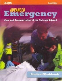 Advanced Emergency Student Workbook: Care and Transportation of the Sick and Injured-急救高级学生手册:伤病员的护理和运输