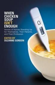 When Chicken Soup Isn't Enough: Stories of Nurses Standing Up for Themselves, Their Patients, and Their Profession-当鸡汤还不够的时候:护士为自己,他们的病人,和。。。