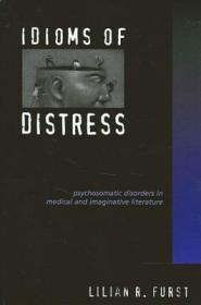 Idioms of Distress: Psychosomatic Disorders in Medical and Imaginative Literature-痛苦习语:医学和想象文学中的心身障碍