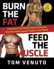 Burn the Fat, Feed the Muscle: Transform Your Body Forever Using the Secrets of the Leanest People in the World-燃烧脂肪,喂饱肌肉:用最瘦的人的秘密永远改造你的身体。。。