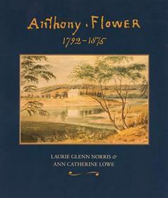 Anthony Flower: The Life and Art of a Country Painter, 1792-1875/La vie et l'oeuvre d'un Artiste du Terroir, 1792-1875