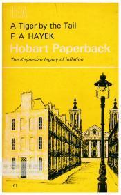 F. A. Hayek: A Tiger by the Tail: The Keynesian Legacy of Inflation 英文原版-《弗里德利希·冯·哈耶克:骑虎难下——凯恩斯主义的通货膨胀遗产》(哈耶克:凯恩斯是纸老虎)