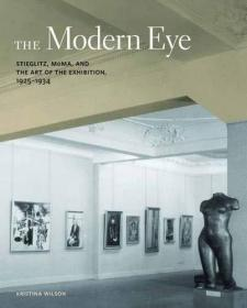 The Modern Eye: Stieglitz, MoMA, and the Art of the Exhibition, 1925-1934