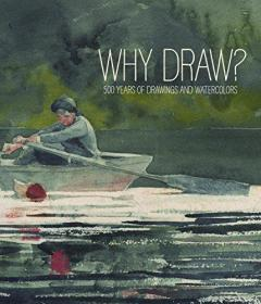 Why Draw? 500 Years of Drawings and Watercolors From Bowdoin College