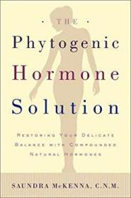 The Phytogenic Hormone Solution: Restoring Your Delicate Balance with Compounded Natural Hormones-植物激素解决方案:用复合天然激素恢复你微妙的平衡