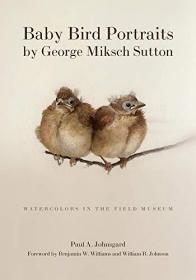 Baby Bird Portraits by George Miksch Sutton: Watercolors in the Field Museum