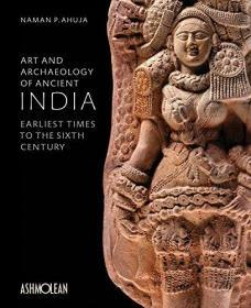 Art and Archaeology of Ancient India: Earliest Times to the Sixth Century