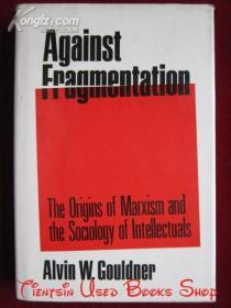 Against Fragmentation: The Origins of Marxism and the Sociology of Intellectuals(英语原版 精装本)反对分裂:马克思主义的起源和知识分子社会学