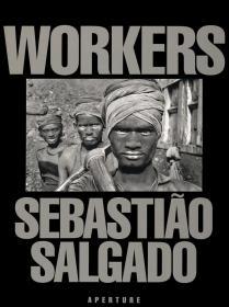 英文原版 攝影畫冊 Sebasti?o Salgado: Workers 塞巴斯蒂昂·薩爾加多:勞動者們 攝影集