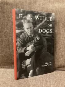 E.B.White on Dogs(《怀特说狗》,配插图,精装带护封,2013年美国初版)