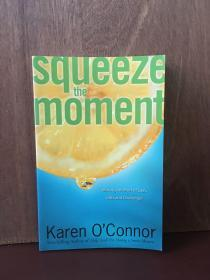 Squeeze The Moment: Making The Most Of Life's Gifts And Challenges