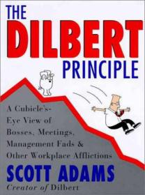 The Dilbert Principle:Cubicle's-Eye View of Bosses, Meetings, Management Fads, and Other Workplace Afflictions