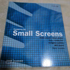 Designing for Small Screens Studio:Mobile Phones, Smart Phones, PDAs, Pocket PCs, Navigation Systems, MP3 Players, Games