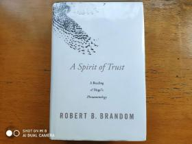A Spirit of Trust: A Reading of Hegel's Phenomenology Robert B. Brandom
