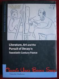 Literature, Art and the Pursuit of Decay in Twentieth-Century France(Cambridge Studies in French)二十世纪法国的文学、艺术和对衰败的追求(剑桥法语研究丛书 英语原版 精装本)