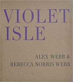 Alex Webb & Rebecca Norris Webb - Violet Isle