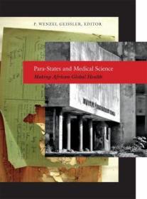 Para-States and Medical Science: Making African Global Health (Critical Global Health: Evidence, Efficacy, Ethnography)-准国家与医学:使非洲全球健康(关键全球健康:证据、功效、民族志)