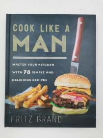 Cook Like a Man: Master Your Kitchen with 78 Simple and Delicious Recipes 像男人一样做饭:78种简单美味的食谱