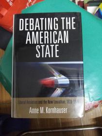 争论美国:自由主义和利维坦Debating the American State: Liberal Anxieties and the New Leviathan, 1930-1970