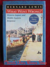 What Went Wrong?: Western Impact and Middle Eastern Response(英语原版 精装本)哪里出了错?:西方的影响和中东的回应