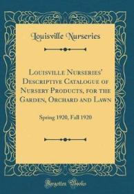 Louisville Nurseries' Descriptive Catalogue of Nursery Products, for the Garden, Orchard and Lawn-路易斯维尔苗圃花园、果园和草坪苗圃产品描述目录