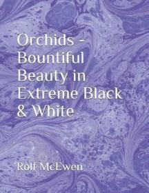 Orchids - Bountiful Beauty in Extreme Black & White-兰花-极富黑白之美