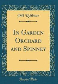 In Garden Orchard and Spinney (Classic Reprint)-在花园果园和斯宾尼(经典再版)