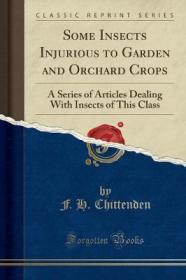 Some Insects Injurious to Garden and Orchard Crops-一些危害花园和果园作物的昆虫