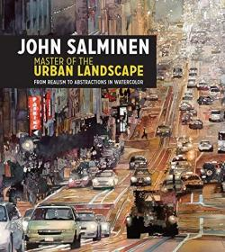 John Salminen - Master of the Urban Landscape: From realism to abstractions in watercolor