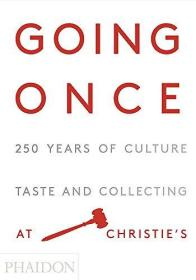Going Once: 250 Years of Culture, Taste and Collecting at Christie's