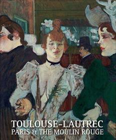 Toulouse-Lautrec: Paris & the Moulin Rouge