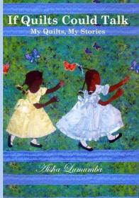 If Quilts Could Talk: My Quilts, My Stories Volume 1