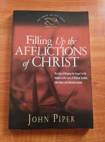 FILLING UP THE AFFLICTIONS OF CHRIST:The Cost of Bringing the Gospel to the Nations in the Lives of William Tyndale, John Paton, and Adoniram Judson(英文原版)