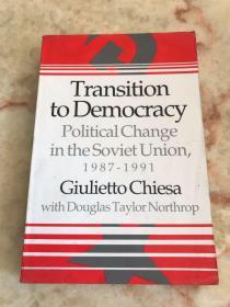 Transition to Democracy: Political Change in the Soviet Union, 1987–1991 (The Nelson A. Rockefeller Series in Social Science and Public Policy) (英文原版)
