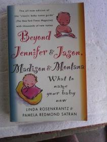 Beyond Jennifer & Jason, Madison & Montana : What To Name Your Baby Now        英文原版     新生儿取名手册