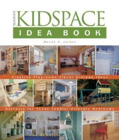 Tauntons Kidspace Idea Book: Creative Playrooms-Clever Storage Ideas (Taunton Home Idea Books)-汤顿斯儿童空间创意书:创意游戏室巧妙的存储创意(汤顿家的创意书)