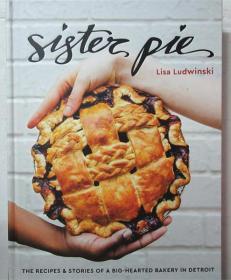 精装 Sister Pie: The Recipes and Stories of a Big-Hearted Bakery in Detroit: A Baking Book 食谱和故事:一本烘焙书