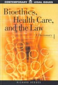 Bioethics, Health Care, and the Law: A Dictionary-生命伦理学、医疗保健和法律:词典
