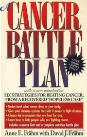 "A Cancer Battle Plan: Six Strategies for Beating Cancer from a Recovered ""Hopeless Case""-癌症防治计划:从治愈的""无望病例""中战胜癌症的六大策略"