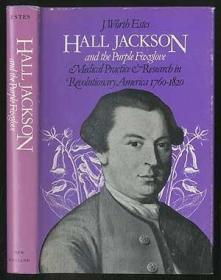 Hall Jackson and the Purple Foxglove: Medical Practice and Research in Revolutionary America, 1760-1820-霍尔·杰克逊与紫狐手套:美国革命时期的医疗实践与研究。。。
